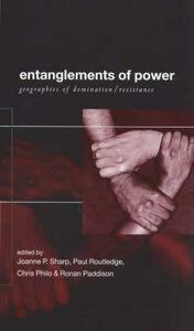 Entanglements of Power: Geographies of Domination/Resistance - Ronan Paddison,Chris Philo,Paul Routledge - cover