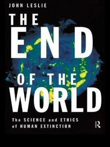 The End of the World: The Science and Ethics of Human Extinction - John Leslie - cover