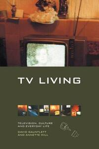 TV Living: Television, Culture and Everyday Life - David Gauntlett,Annette Hill - cover