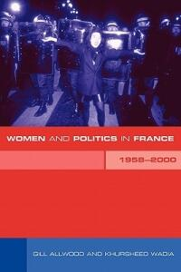 Women and Politics in France 1958-2000 - Gill Allwood,Gill Allwood,Khursheed Wadia - cover