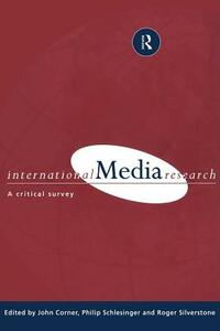 International Media Research: A Critical Survey - John R. Corner,Philip Schlesinger,Philip R. Schlesinger - cover