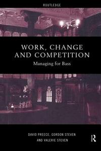 Work, Change and Competition: Managing for Bass - David Preece,etc.,Gordon Steven - cover