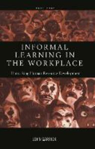 Informal Learning in the Workplace: Unmasking Human Resource Development - John Garrick - cover