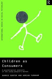 Children as Consumers: A Psychological Analysis of the Young People's Market - Barrie Gunter,Adrian F. Furnham - cover