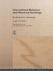 International Relations and Historical Sociology: Breaking Down Boundaries - Stephen Hobden - cover