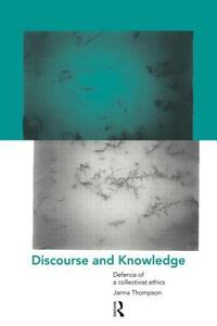 Discourse and Knowledge: Defence of a Collectivist Ethics - Janna Thompson - cover