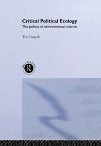 Critical Political Ecology: The Politics of Environmental Science - Timothy Forsyth - cover