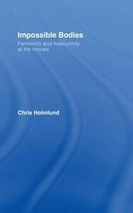 Impossible Bodies: Femininity and Masculinity at the Movies - Christine Holmlund - cover