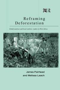 Reframing Deforestation: Global Analyses and Local Realities: Studies in West Africa - James Fairhead,Melissa Leach - cover