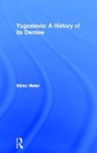Yugoslavia: A History of its Demise - Viktor Meier - cover