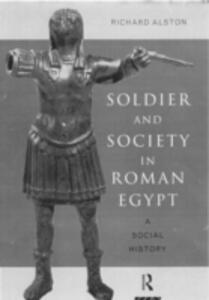 Soldier and Society in Roman Egypt: A Social History - Richard Alston - cover
