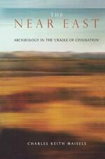 The Near East: Archaeology in the 'Cradle of Civilization'