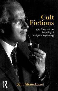 Cult Fictions: C. G. Jung and the Founding of Analytical Psychology - Sonu Shamdasani - cover