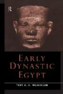 Early Dynastic Egypt - Toby A. H. Wilkinson - cover