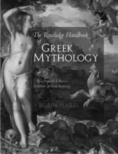 The Routledge Handbook of Greek Mythology: Based on H.J. Rose's Handbook of Greek Mythology - Robin Hard - cover
