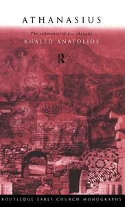 Athanasius: The Coherence of his Thought - Khaled Anatolios - cover