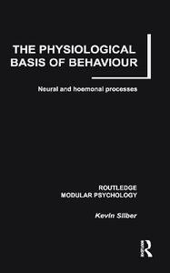 The Physiological Basis of Behaviour: Neural and Hormonal Processes - Kevin Silber - cover