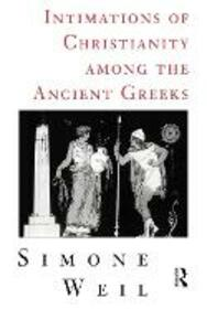 Intimations of Christianity Among the Ancient Greeks - Simone Weil - cover