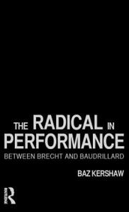 The Radical in Performance: Between Brecht and Baudrillard - Baz Kershaw - cover