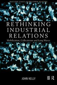 Rethinking Industrial Relations: Mobilisation, Collectivism and Long Waves - John Kelly - cover