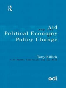 Aid and the Political Economy of Policy Change - Tony Killick - cover