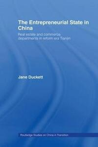 The Entrepreneurial State in China: Real Estate and Commerce Departments in Reform Era Tianjin - Jane Duckett - cover