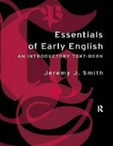 Essentials of Early English: Old, Middle and Early Modern English - Jeremy J. Smith - cover