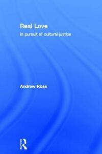 Real Love: In Pursuit of Cultural Justice - Andrew Ross - cover
