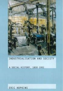 Industrialisation and Society: A Social History, 1830-1951 - Eric Hopkins - cover