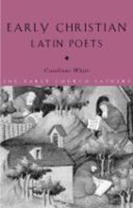 Early Christian Latin Poets - Carolinne White - cover