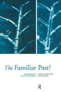 Familiar Past?: Archaeologies of Later Historical Britain - Sarah Tarlow,Susie West - cover