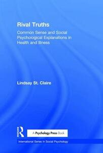 Rival Truths: Common Sense and Social Psychological Explanations in Health and Illness - Lindsay St Claire - cover