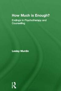 How Much Is Enough?: Endings In Psychotherapy and Counselling - Lesley Murdin - cover