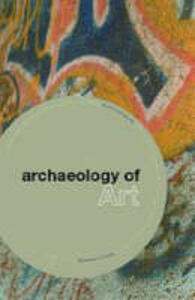 The Archaeology of Art - Thomas Dowson - cover