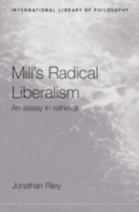Mill's Radical Liberalism: An Essay in Retrieval - Jonathan Riley - cover