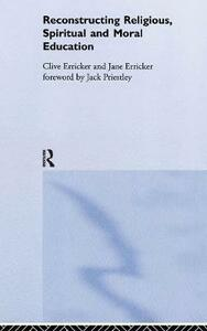 Reconstructing Religious, Spiritual and Moral Education - Clive Erricker,Jane Erricker - cover