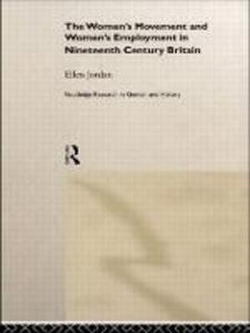 The Women's Movement and Women's Employment in Nineteenth Century Britain - Ellen Jordan - cover