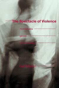 The Spectacle of Violence: Homophobia, Gender and Knowledge - Gail Mason - cover