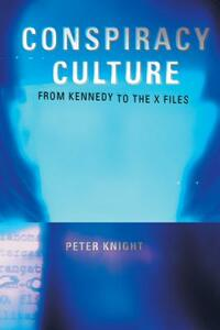 Conspiracy Culture: From Kennedy to The X Files - Peter Knight - cover