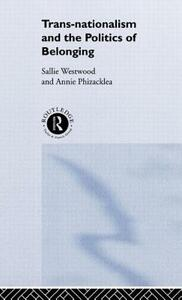 Trans-Nationalism and the Politics of Belonging - Annie Phizacklea,Sallie Westwood,Sallie Westwood - cover