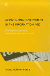 Reinventing Government in the Information Age: International Practice in IT-Enabled Public Sector Reform - cover