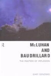 McLuhan and Baudrillard: Masters of Implosion - Gary Genosko - cover