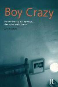 Boy Crazy: Remembering Adolescence, Therapies and Dreams - Janet Sayers - cover