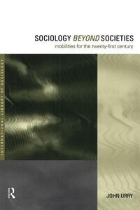 Sociology Beyond Societies: Mobilities for the Twenty-First Century - John Urry - cover