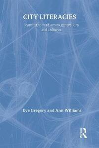 City Literacies: Learning to Read Across Generations and Cultures - Eve Gregory,Ann Williams - cover