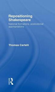 Repositioning Shakespeare: National Formations, Postcolonial Appropriations - Thomas Cartelli - cover
