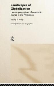 Landscapes of Globalization: Human Geographies of Economic Change in the Philippines - Philip F. Kelly - cover