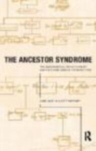 The Ancestor Syndrome: Transgenerational Psychotherapy and the Hidden Links in the Family Tree - Anne Ancelin Schutzenberger - cover