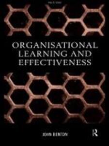 Organisational Learning and Effectiveness - Denton John - cover