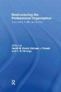 Restructuring the Professional Organization: Accounting, Health Care and Law - cover